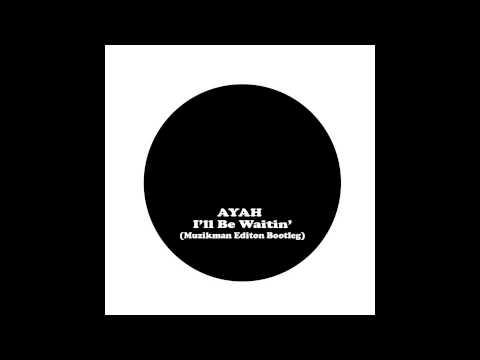 Ayah - I'll Be Waiting (Muzikman Edition Bootleg)