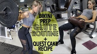 Bikini Prep Full Glute Training Routine + Quest Cake Recipe | Training Vlog