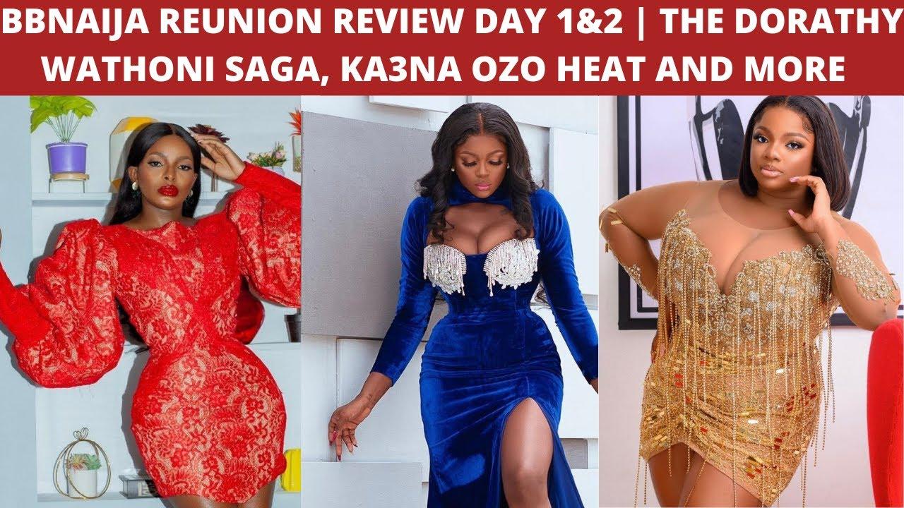 Download BBNAIJA REUNION REVIEW DAY 1&2   THE DORATHY WATHONI SAGA, KA3NA OZO HEAT AND MORE