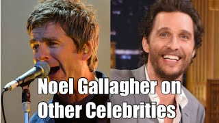 Noel Gallagher on Other Celebrities
