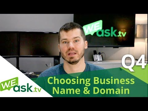 Choosing a Business Name AND a Domain Name (WEAsk.tv Q4)