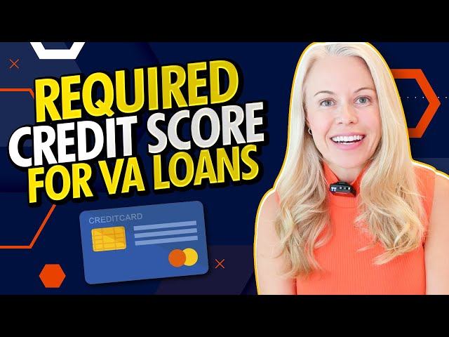 What Credit Score Do You Need To Get Accepted For a VA Loan - Credit Score Requirements for VA Loans