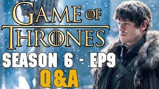 Game of Thrones Season 6 Episode 9 Q&A