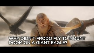 Why Didn't Frodo Fly To Mount Doom On A Giant Eagle?