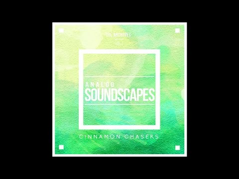 Cinnamon Chasers - Analog Ambient Soundscapes (2015) [Full Album]