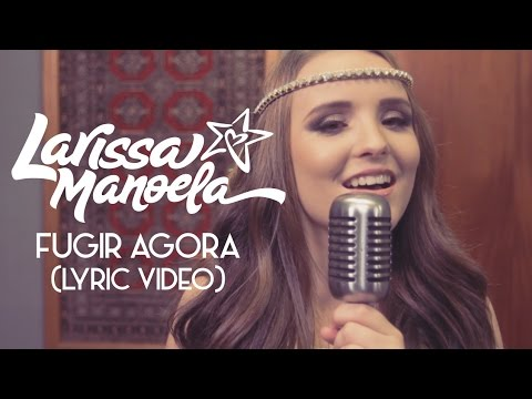 Larissa Manoela - Fugir Agora (Lyric Video)