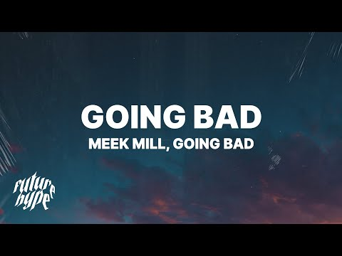 Meek Mill, Drake – Going Bad (Lyrics)