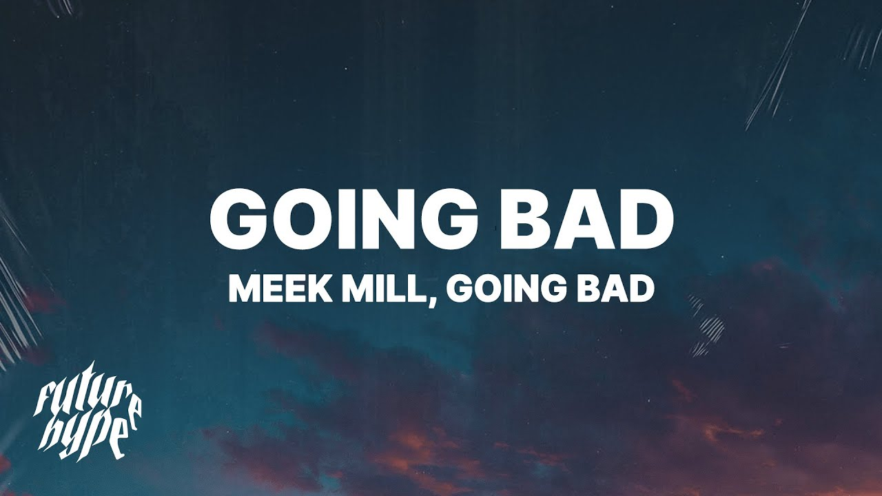 Meek Mill Drake Going Bad Lyrics Youtube 3 users explained going bad meaning. meek mill drake going bad lyrics