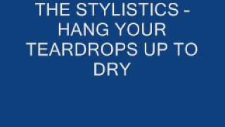 THE STYLISTICS - HANG YOUR TEARDROPS UP TO DRY