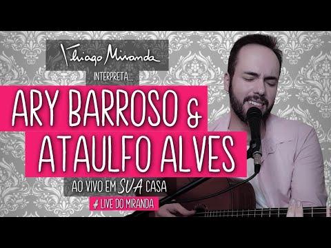 Thiago Miranda interpreta ARY BARROSO e ATAULFO ALVES - Ao vivo em SUA casa #LiveDoMiranda