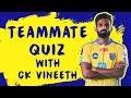 Teammate Quiz Featuring CK Vineeth