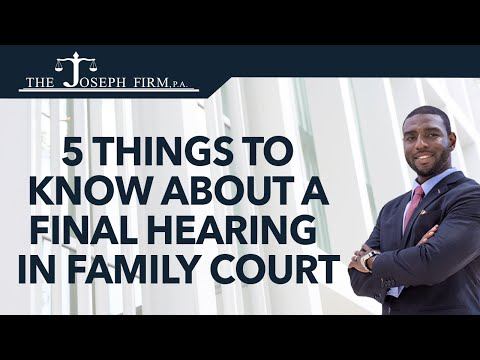 5 Things to Know About Your Final Hearing in Family Law Court