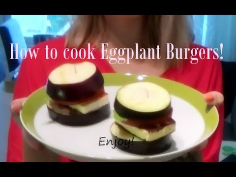 how to cook eggplant burgers youtube