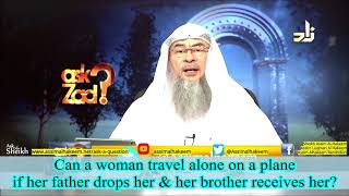 Can a woman travel alone on a plane if her father drops her & her brother receives her?