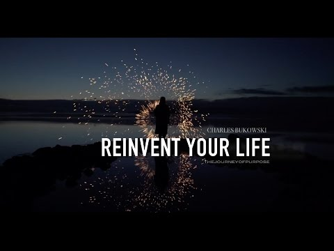 Reinvent your Life - Charles Bukowski