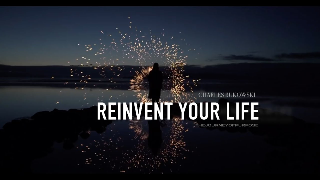 Reinvent Your Life Charles Bukowski Youtube