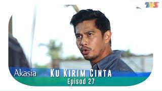 Akasia  Ku Kirim Cinta  Episode 27