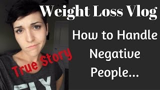 Weight Loss Vlog: How to Handle Negative People and Mean Comments (true story included)