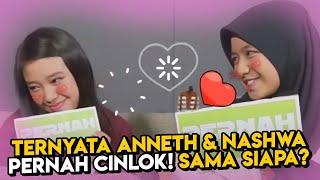 Download TERNYATA ANNETH & NASHWA PERNAH CINLOK! SAMA SIAPA?