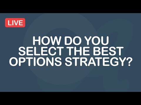 How Do You Select The Best Options Strategy?
