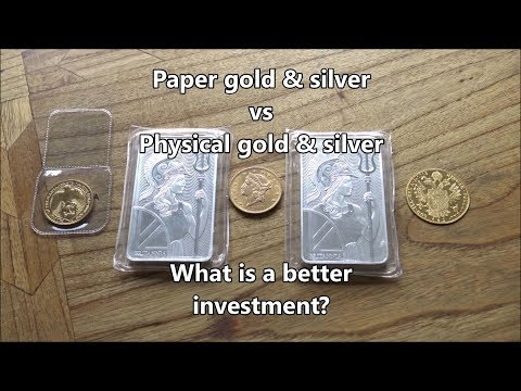 Paper vs Physical Gold & Silver - What is a better investment?