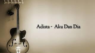 Adista - Aku Dan Dia ( Lyrics )