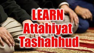 LEARN Attahiyat - Tashahhud | Perform Salah ( Namaz ) Correctly with English & Urdu