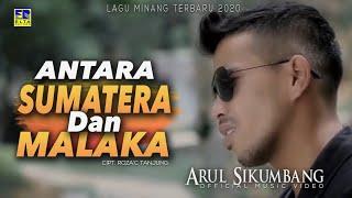 Arul Sikumbang - ANTARA SUMATERA DAN MALAKA (Official Music Video) Lagu Minang Terbaru 2020