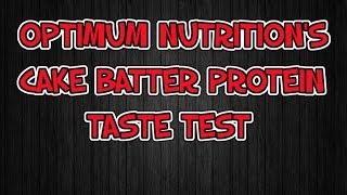 Optimum Nutrition's Cake Batter Protein Taste Test
