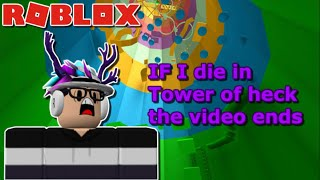 If I die in tower of heck the video ends (Roblox)