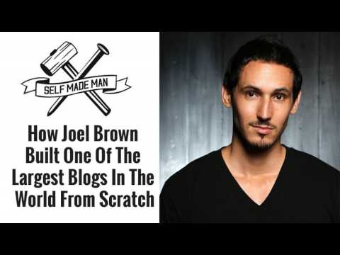 How Joel Brown Built One Of The Largest Blogs In The World From Scratch