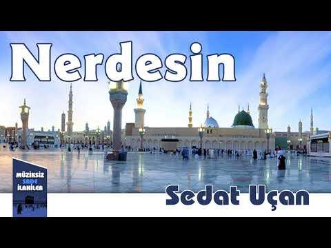 Sedat Uçan - Nerdesin | Müziksiz Sade İlahi