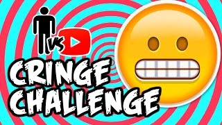 Cringe Challenge - Man Vs Youtube #22