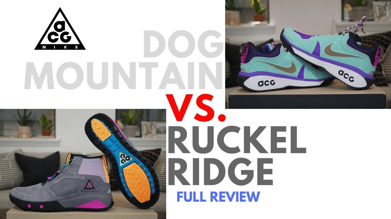 online store 21006 ea9a8 NIKE ACG Full Review  Ruckel Ridge Vs. Dog Mountain    Plus More