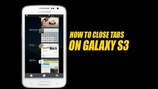 How Close Tabs Galaxy S3
