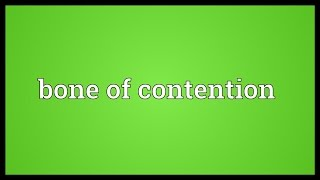 Bone of contention Meaning