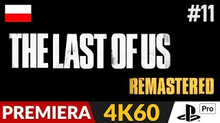 The Last of Us PL - Remastered 4K  #11 (odc.11)  Głośno i po cichu  | Gameplay po polsku