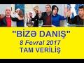 Bize Danis 08.02.2017 / Tam Veriliş / Bizə Danış 8 Fevral 2017 mp3