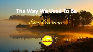 The Way We Used To Be - Eric Carmen