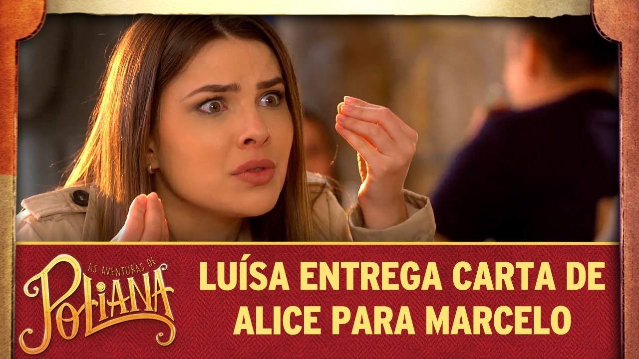 Luísa entrega carta de Alice para Marcelo | As Aventuras de Poliana