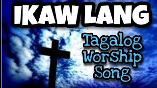 Repeat youtube video IKAW LANG / TUNAY NA DIYOS (Tagalog Worship Songs)