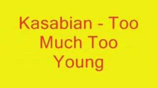 Kasabian - Too Much Too Young