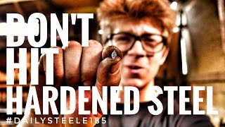 WHY YOU DON'T HIT HARDENED STEEL!!!!!