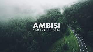 Namzar - Ambisi ft Aika (Audio)