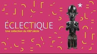 Éclectique, Une collection du XXI°s | Bande-annonce de l'exposition
