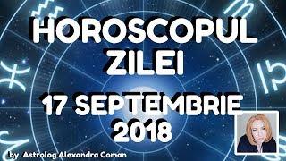 HOROSCOPUL ZILEI ~ 17 SEPTEMBRIE 2018 ~ by Astrolog Alexandra Coman
