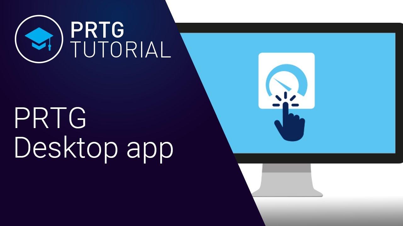 PRTG Tutorial: Your PRTG Desktop app option