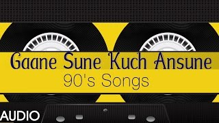 Gaane Sune Kuch Ansune (90's Songs) || Audio Jukebox || T-Series