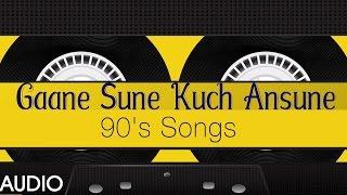 Gaane Sune Kuch Ansune (90's Songs)    Audio Jukebox    T-Series