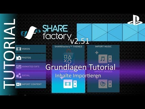 Bilder, Videos und Musik in ShareFactory importieren - Grundlagen TUTORIAL [PS4/GERMAN]
